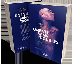 Roman - Une vie sans troubles - Mickaël Feuillet