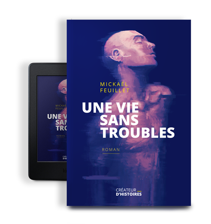Roman d'anticipation – Une vie sans troubles – Mickaël Feuillet